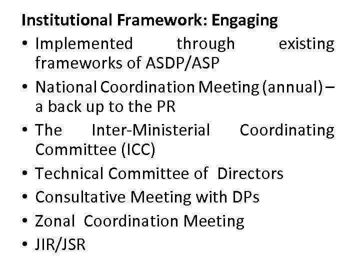 Institutional Framework: Engaging • Implemented through existing frameworks of ASDP/ASP • National Coordination Meeting
