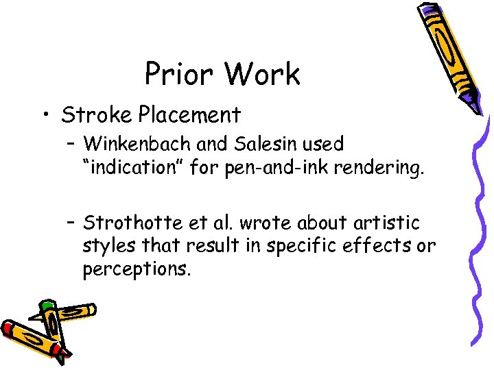 """Prior Work • Stroke Placement – Winkenbach and Salesin used """"indication"""" for pen-and-ink rendering."""