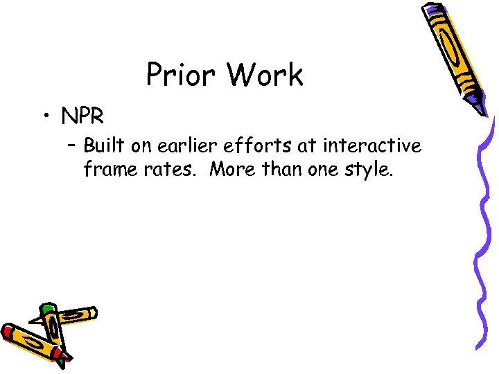 Prior Work • NPR – Built on earlier efforts at interactive frame rates. More