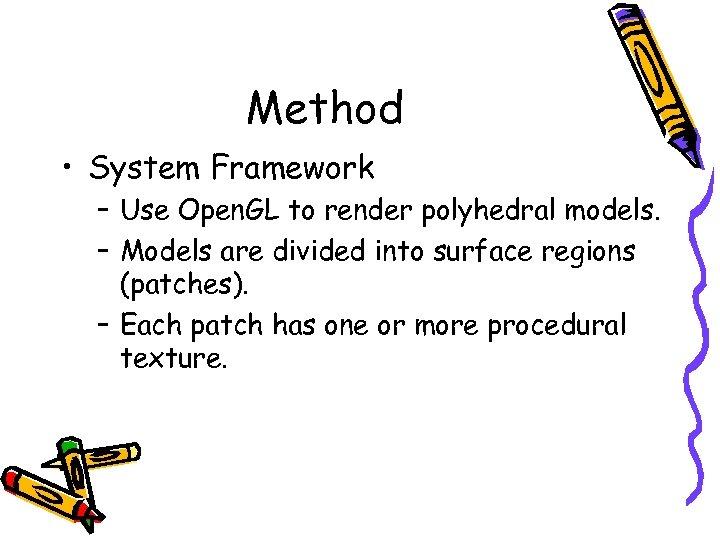 Method • System Framework – Use Open. GL to render polyhedral models. – Models