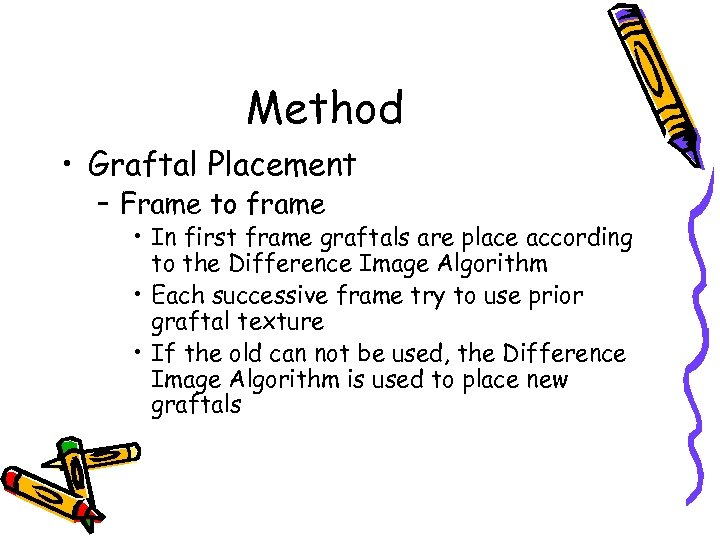 Method • Graftal Placement – Frame to frame • In first frame graftals are