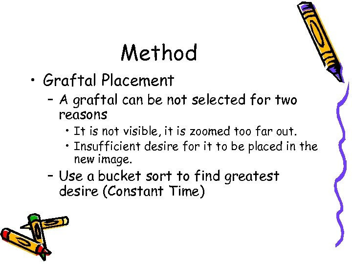 Method • Graftal Placement – A graftal can be not selected for two reasons