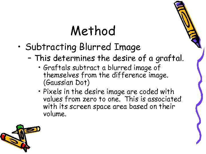 Method • Subtracting Blurred Image – This determines the desire of a graftal. •