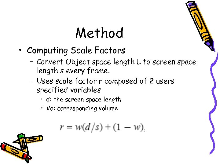 Method • Computing Scale Factors – Convert Object space length L to screen space