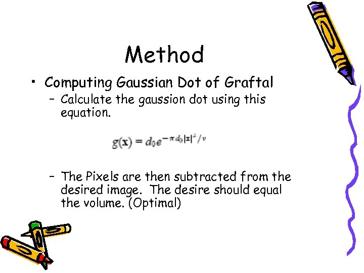 Method • Computing Gaussian Dot of Graftal – Calculate the gaussion dot using this