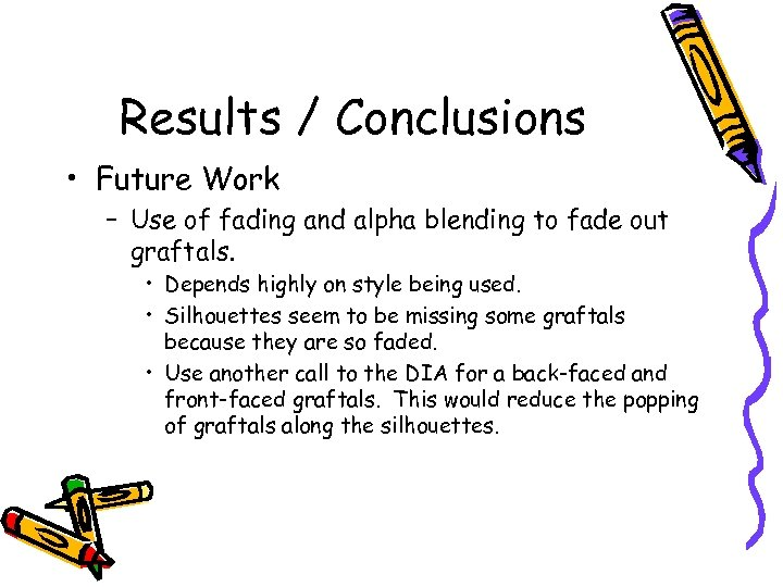 Results / Conclusions • Future Work – Use of fading and alpha blending to