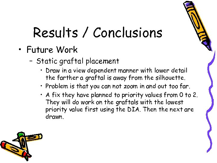 Results / Conclusions • Future Work – Static graftal placement • Draw in a
