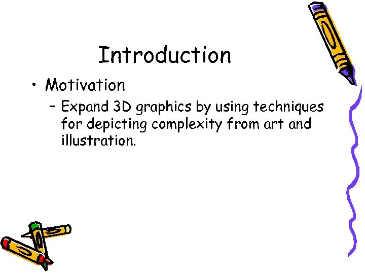 Introduction • Motivation – Expand 3 D graphics by using techniques for depicting complexity