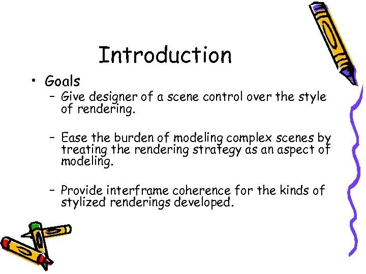 Introduction • Goals – Give designer of a scene control over the style of