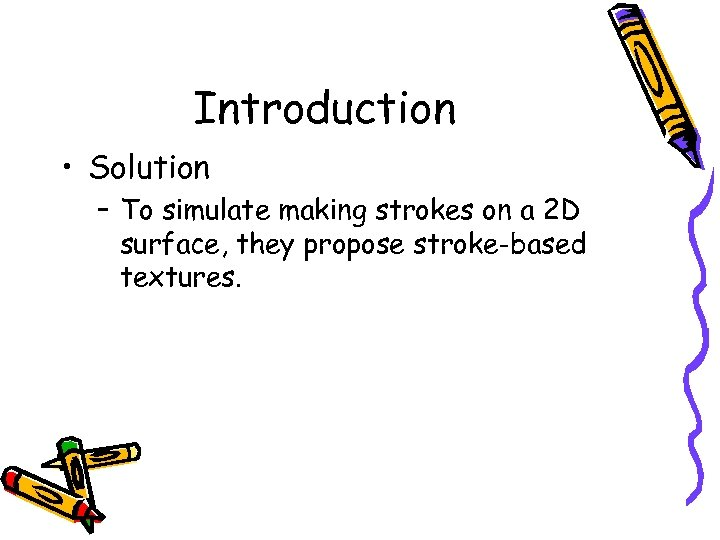 Introduction • Solution – To simulate making strokes on a 2 D surface, they