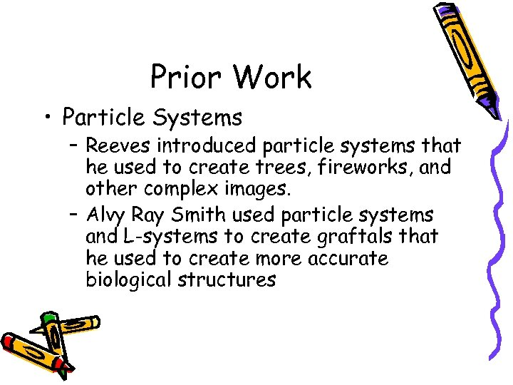 Prior Work • Particle Systems – Reeves introduced particle systems that he used to