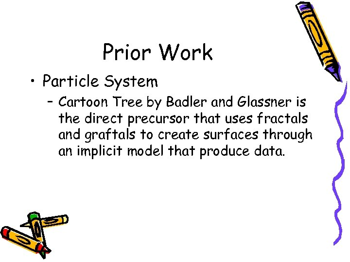 Prior Work • Particle System – Cartoon Tree by Badler and Glassner is the