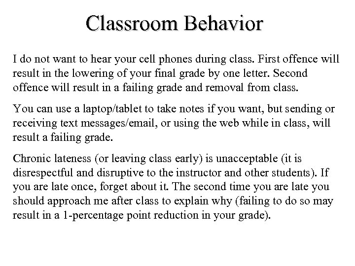 Classroom Behavior I do not want to hear your cell phones during class. First