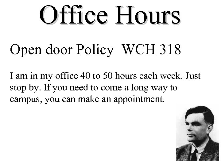 Office Hours Open door Policy WCH 318 I am in my office 40 to