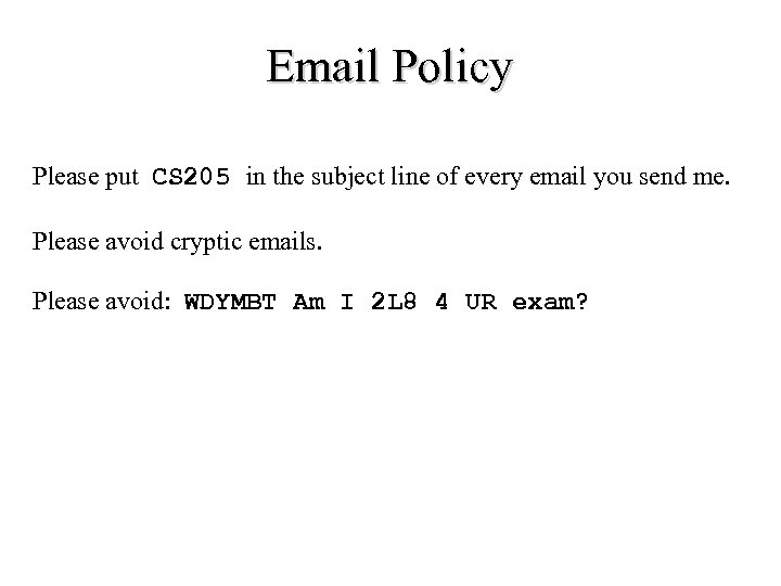 Email Policy Please put CS 205 in the subject line of every email you