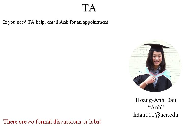 """TA If you need TA help, email Anh for an appointment Hoang-Anh Dau """"Anh"""""""