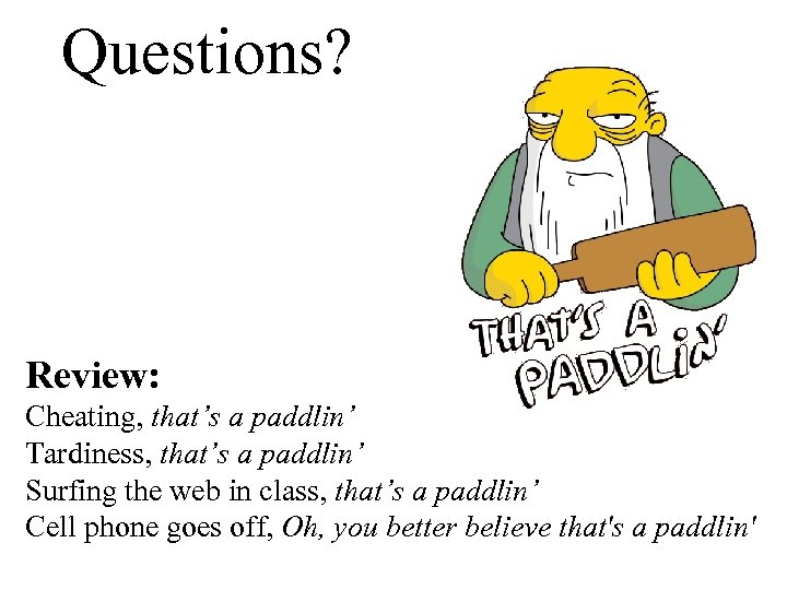 Questions? Review: Cheating, that's a paddlin' Tardiness, that's a paddlin' Surfing the web in