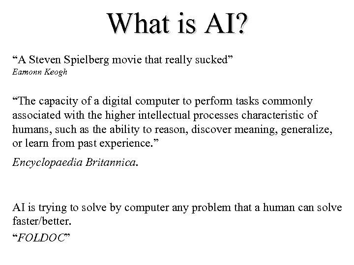 """What is AI? """"A Steven Spielberg movie that really sucked"""" Eamonn Keogh """"The capacity"""