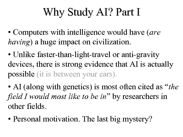 Why Study AI? Part I • Computers with intelligence would have (are having) a