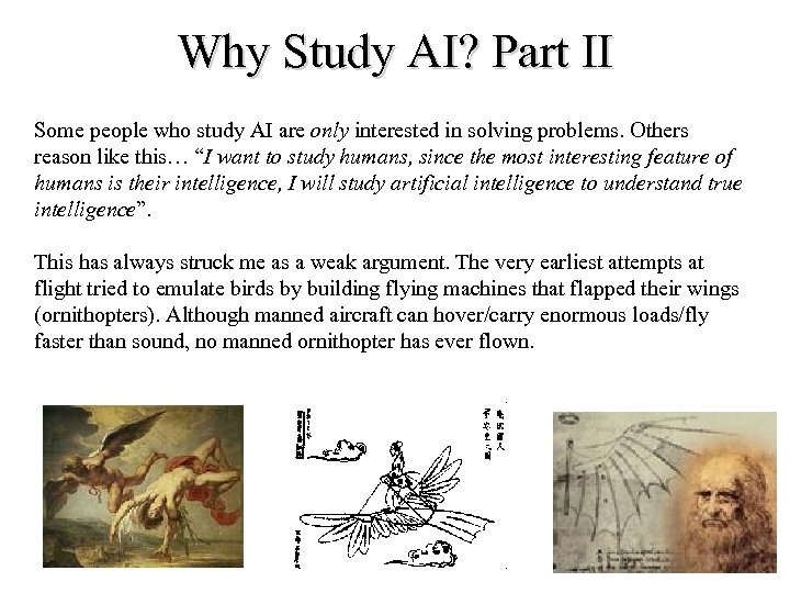 Why Study AI? Part II Some people who study AI are only interested in