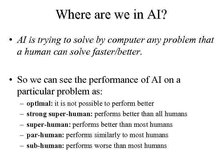 Where are we in AI? • AI is trying to solve by computer any