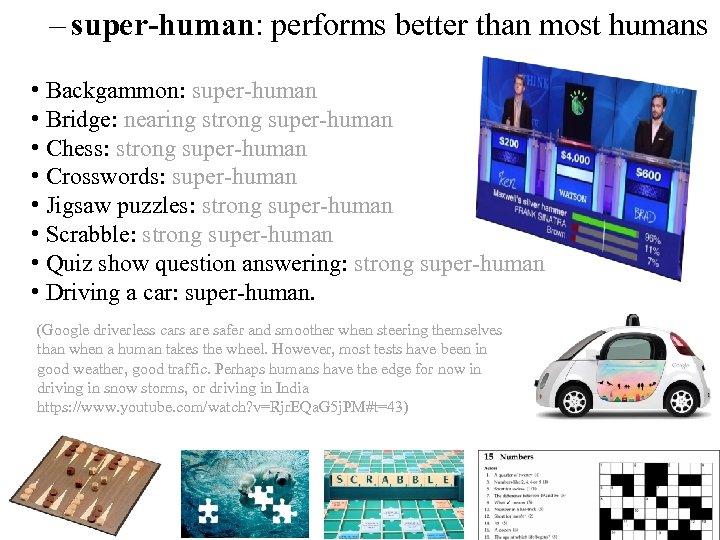 – super-human: performs better than most humans • Backgammon: super-human • Bridge: nearing strong
