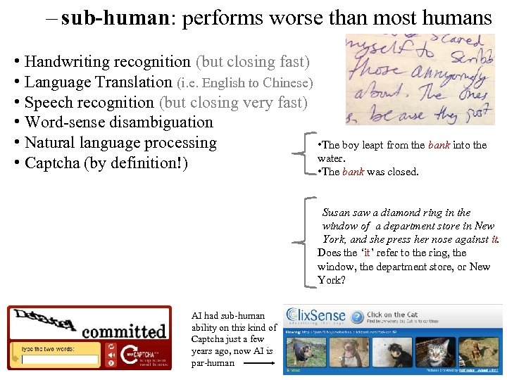 – sub-human: performs worse than most humans • Handwriting recognition (but closing fast) •