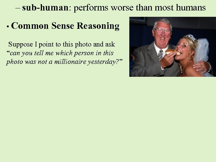 – sub-human: performs worse than most humans • Common Sense Reasoning Suppose I point