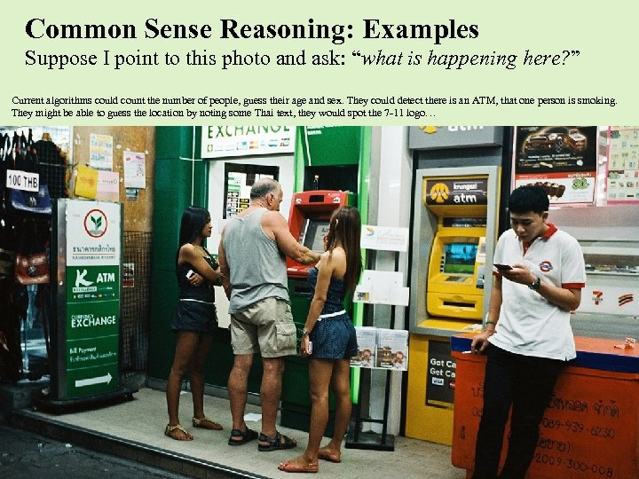 """Common Sense Reasoning: Examples Suppose I point to this photo and ask: """"what is"""