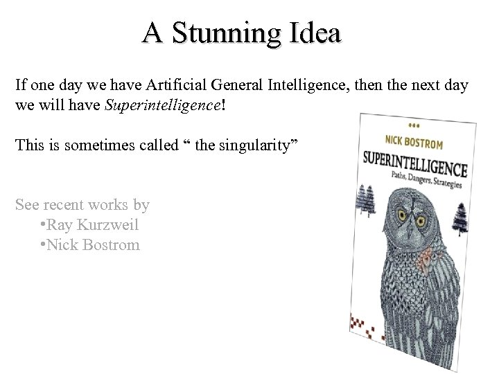 A Stunning Idea If one day we have Artificial General Intelligence, then the next