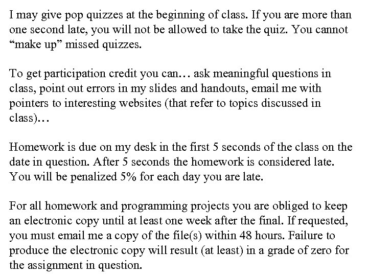 I may give pop quizzes at the beginning of class. If you are more