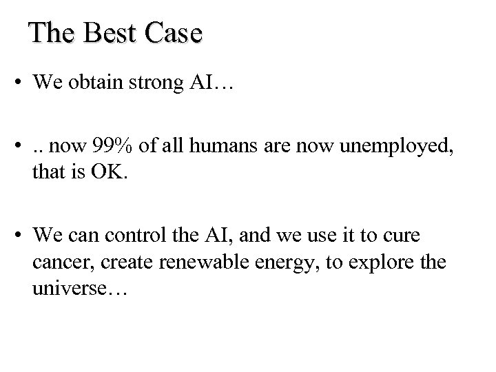 The Best Case • We obtain strong AI… • . . now 99% of