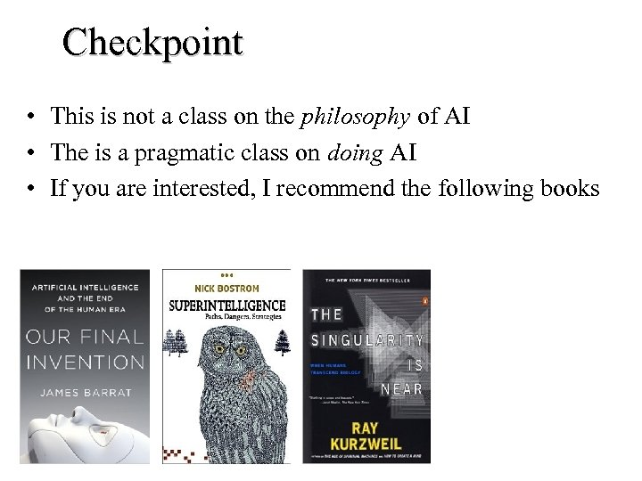 Checkpoint • This is not a class on the philosophy of AI • The