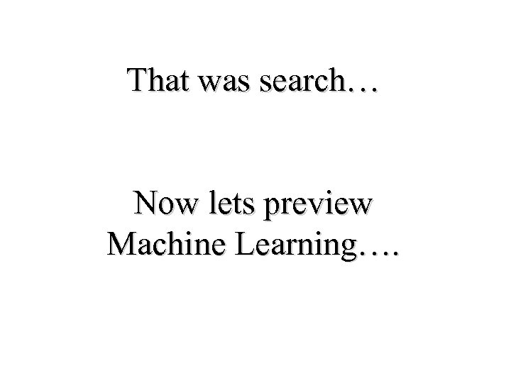 That was search… Now lets preview Machine Learning….