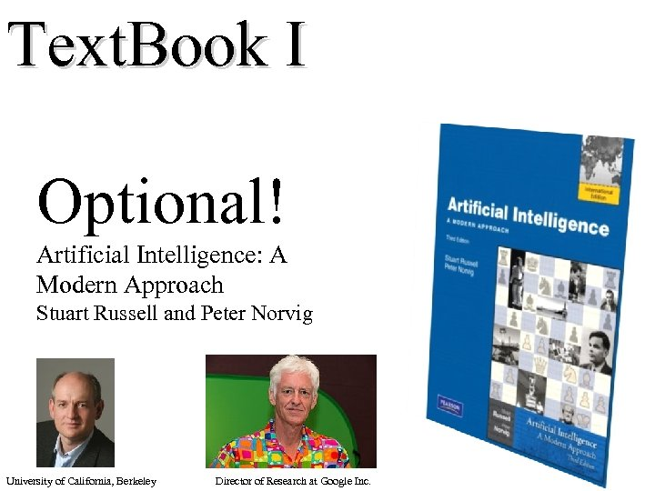 Text. Book I Optional! Artificial Intelligence: A Modern Approach Stuart Russell and Peter Norvig