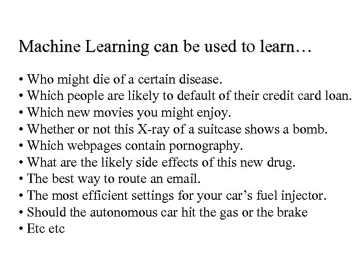 Machine Learning can be used to learn… • Who might die of a certain