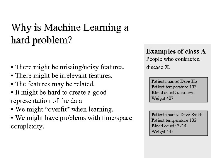 Why is Machine Learning a hard problem? Examples of class A • There might