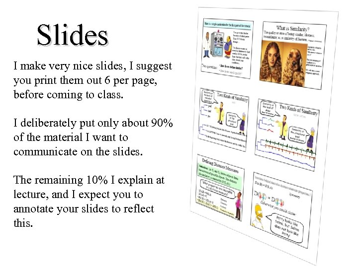 Slides I make very nice slides, I suggest you print them out 6 per