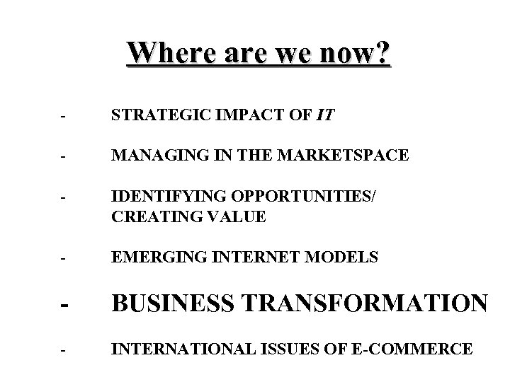 Where are we now? - STRATEGIC IMPACT OF IT - MANAGING IN THE MARKETSPACE