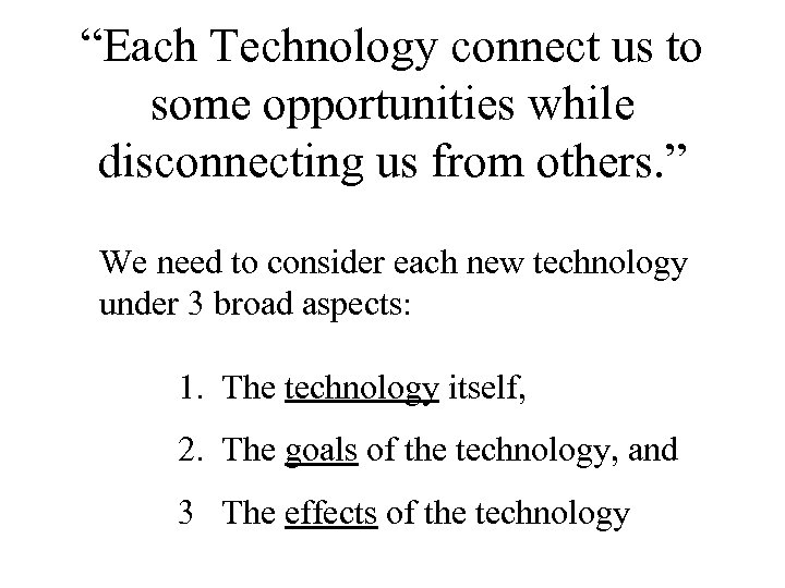 """""""Each Technology connect us to some opportunities while disconnecting us from others. """" We"""