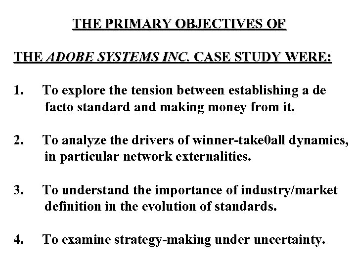 THE PRIMARY OBJECTIVES OF THE ADOBE SYSTEMS INC. CASE STUDY WERE: 1. To explore
