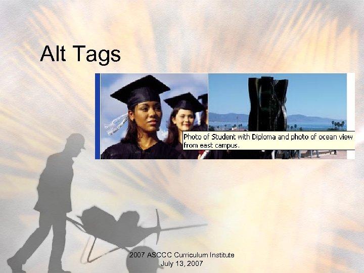 Alt Tags 2007 ASCCC Curriculum Institute July 13, 2007