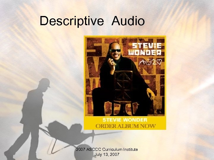 Descriptive Audio 2007 ASCCC Curriculum Institute July 13, 2007