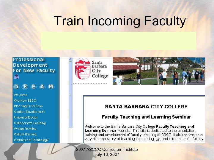 Train Incoming Faculty 2007 ASCCC Curriculum Institute July 13, 2007