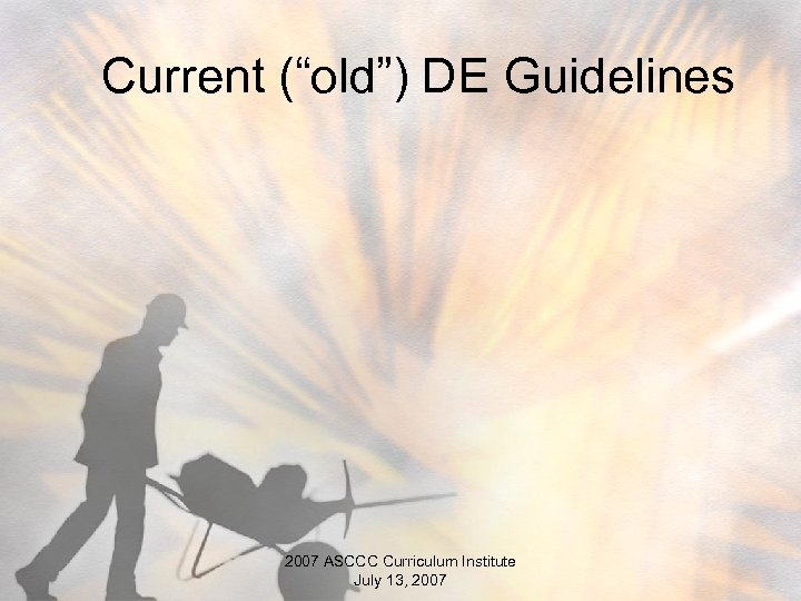 "Current (""old"") DE Guidelines 2007 ASCCC Curriculum Institute July 13, 2007"