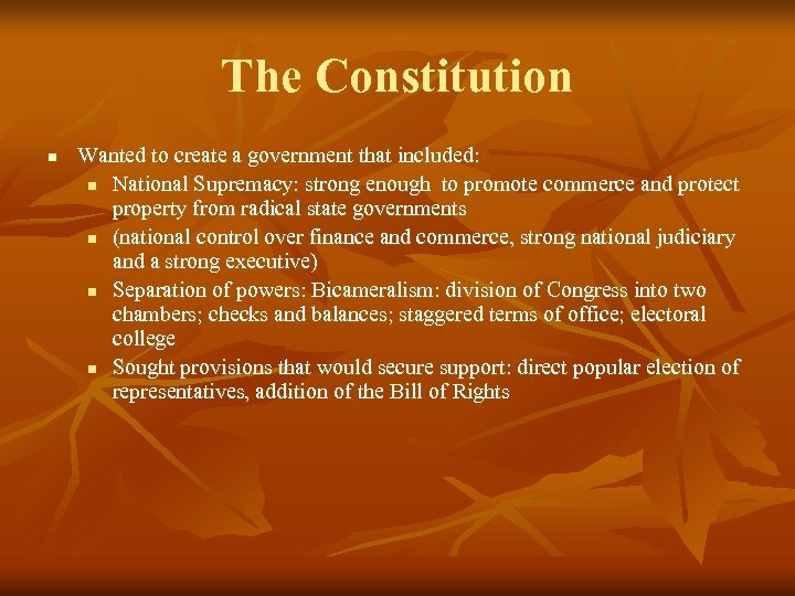 The Constitution n Wanted to create a government that included: n National Supremacy: strong