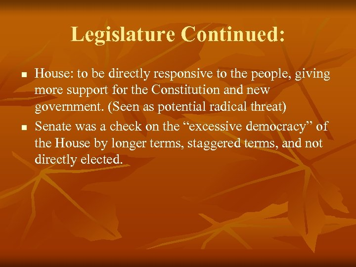Legislature Continued: n n House: to be directly responsive to the people, giving more