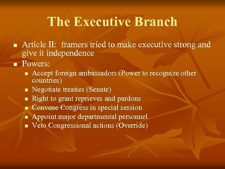 The Executive Branch n n Article II: framers tried to make executive strong and