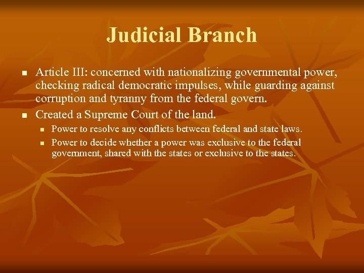 Judicial Branch n n Article III: concerned with nationalizing governmental power, checking radical democratic