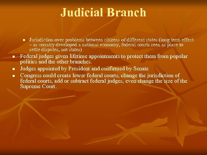 Judicial Branch n n Jurisdiction over problems between citizens of different states (long term